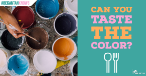 CAN YOU TASTE THE COLOR? | BEKANTAN KNOWS