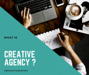 #ADS 101 : WHAT IS A CREATIVE AGENCY?