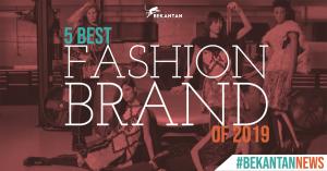 5 Best Fashion Brand of 2019 | Bekantan News