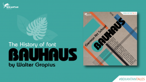 The History of Font: BAUHAUS by German Art School [#BEKANTAN Tales]