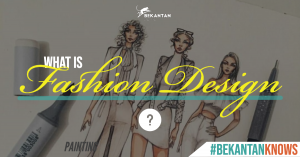 What is Fashion Design ? [#BEKANTAN Knows]