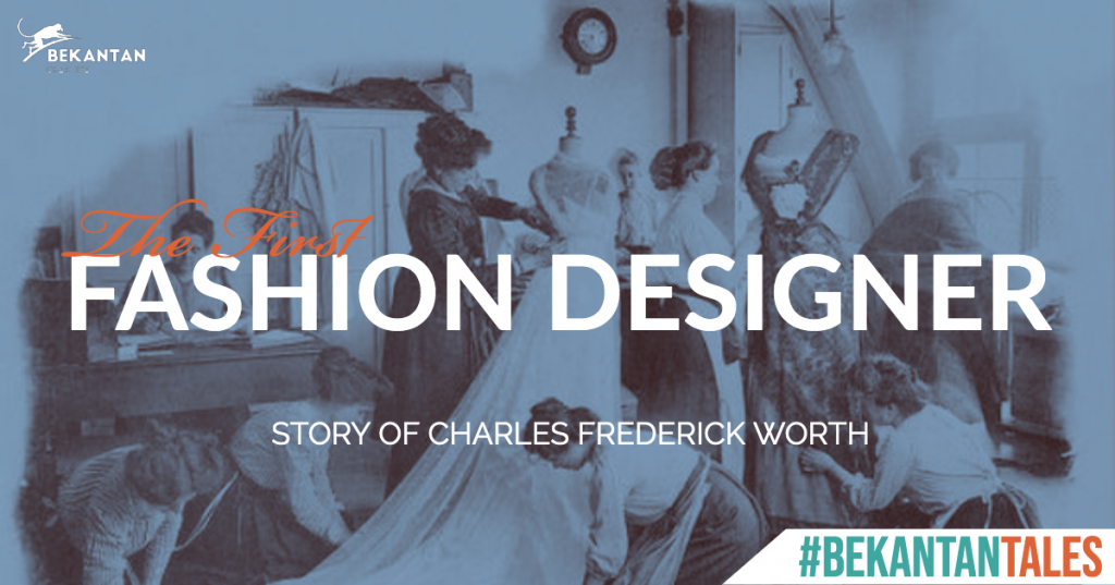 the first fashion designer story of charles frederick worth bekantan tales bekantan creative history fashion design jakarta pusat indonesia creative agency