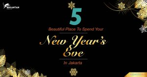 5 Beautiful Place to Spend Your New Year's Eve in Jakarta | #BEKANTAN Holiday