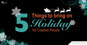 5 Things To Bring on Holiday for Creative People | #BEKANTAN Holiday