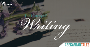 The History of Writing | #BEKANTAN Tales