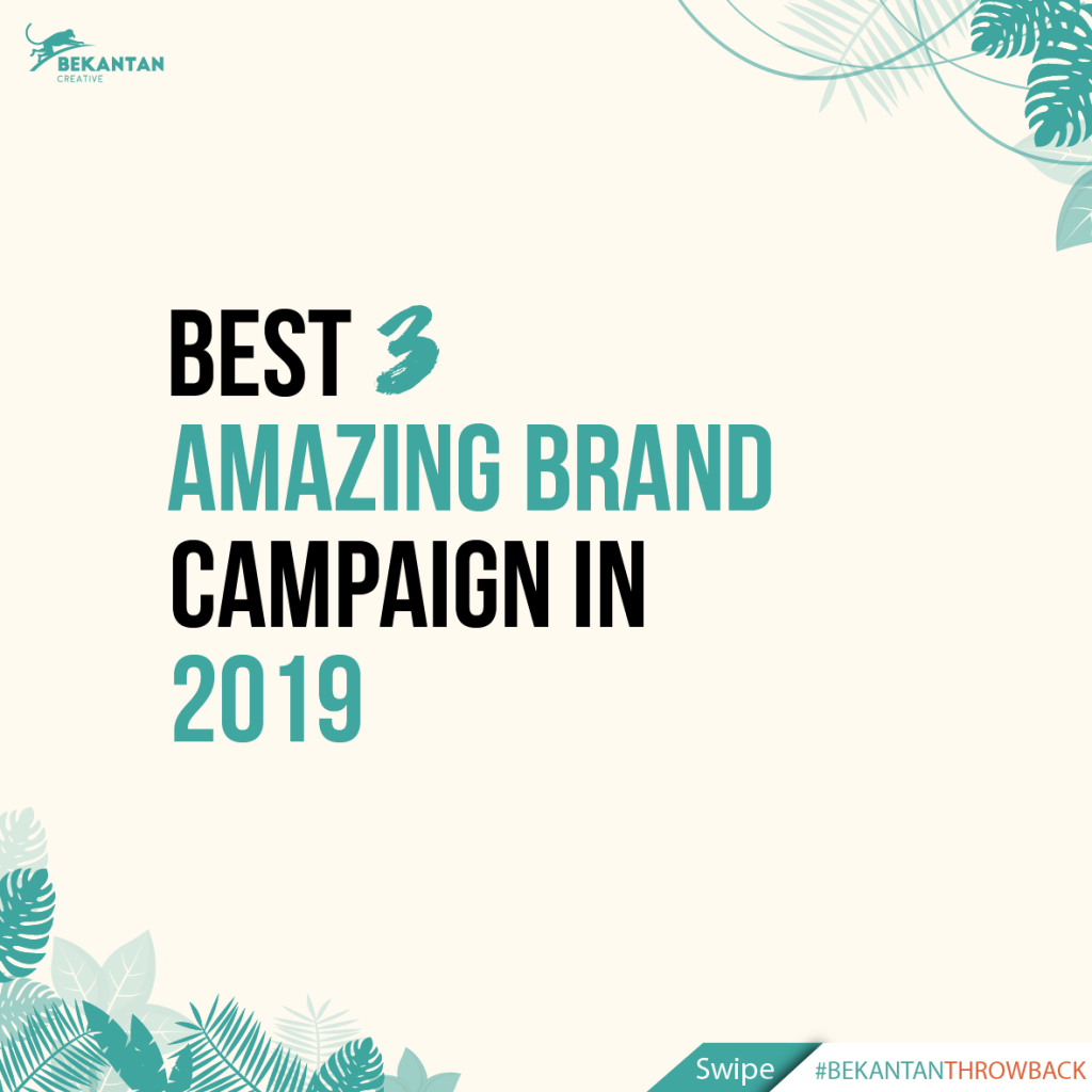 best 3 amazing brand campaign 2019 bekantan creative agency jakarta pusat indonesia throwback