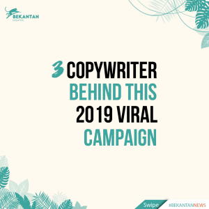 3 Copywriter Behind This 2019 Viral Campaign [#BEKANTANNews]