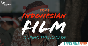 #BEKANTANNews Top 3 Indonesian Film during this decade
