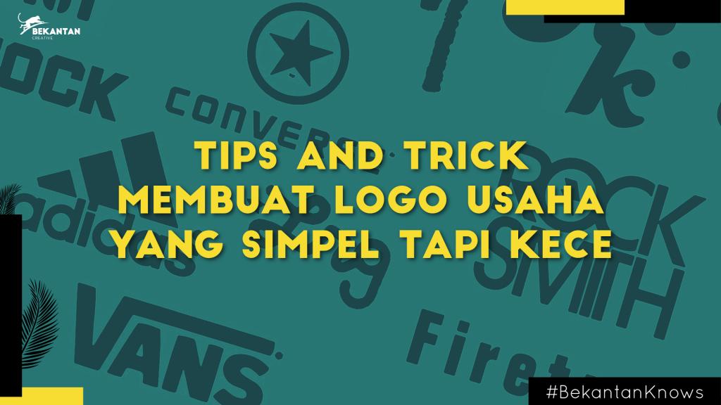 Tips and Trick Membuat Logo Usaha Yang Simpel Tapi Kece